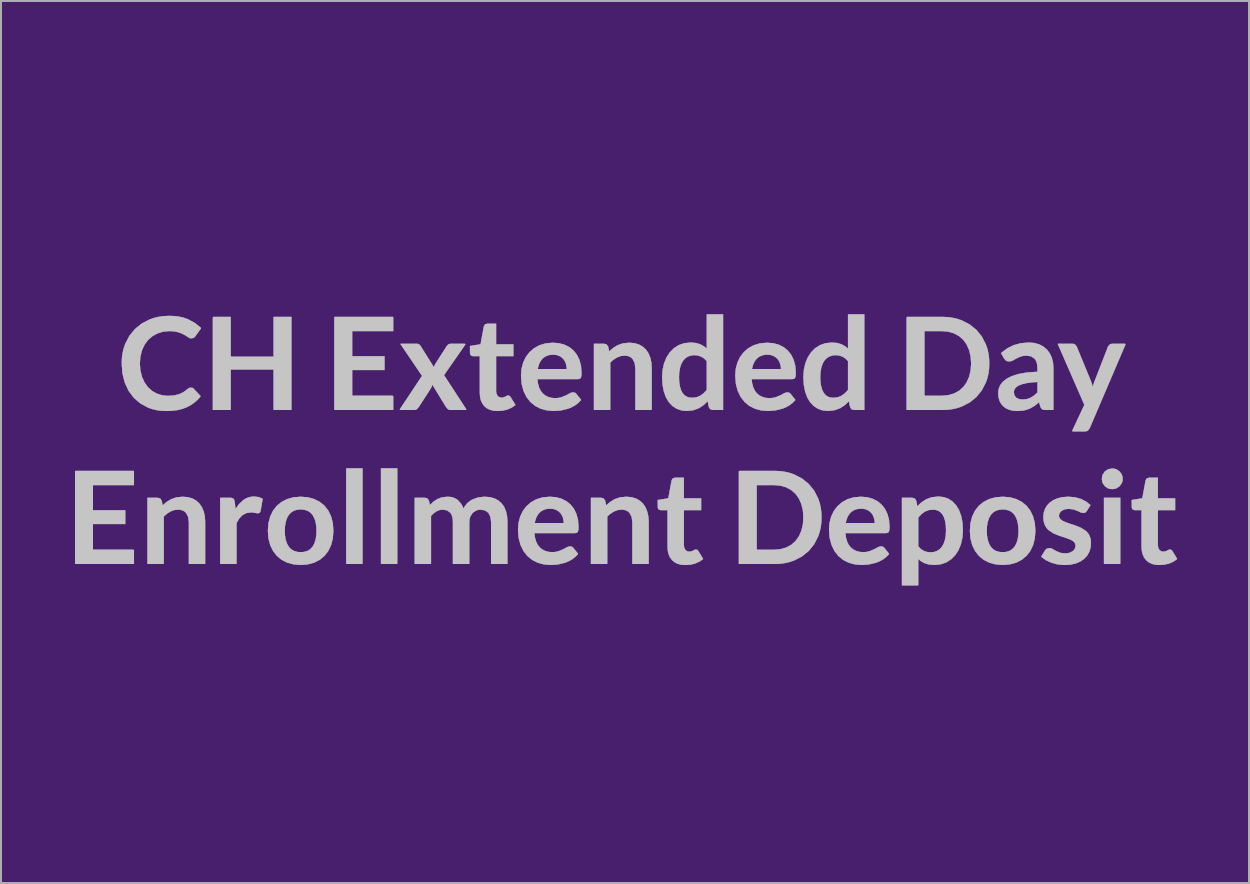CH Extended Day Enrollment Deposit