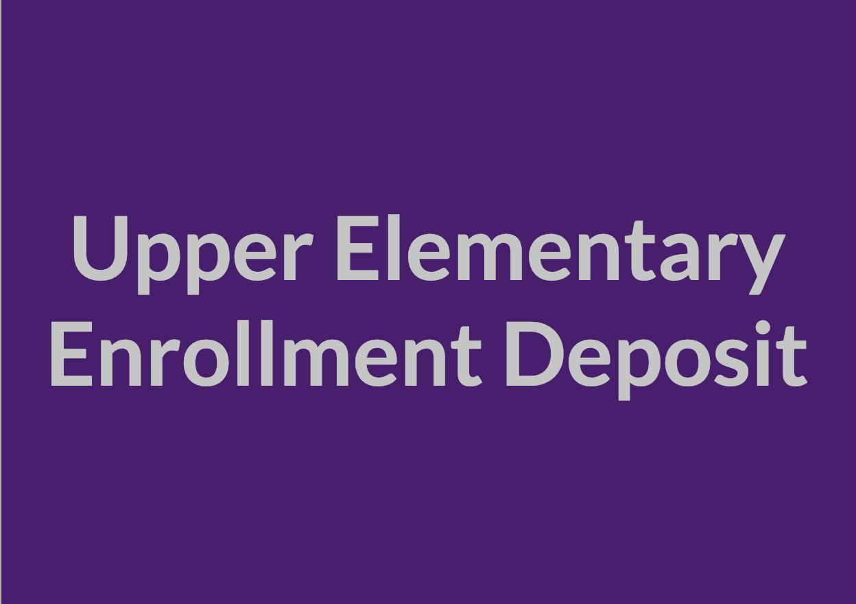 Upper Elementary Enrollment Deposit 20-21