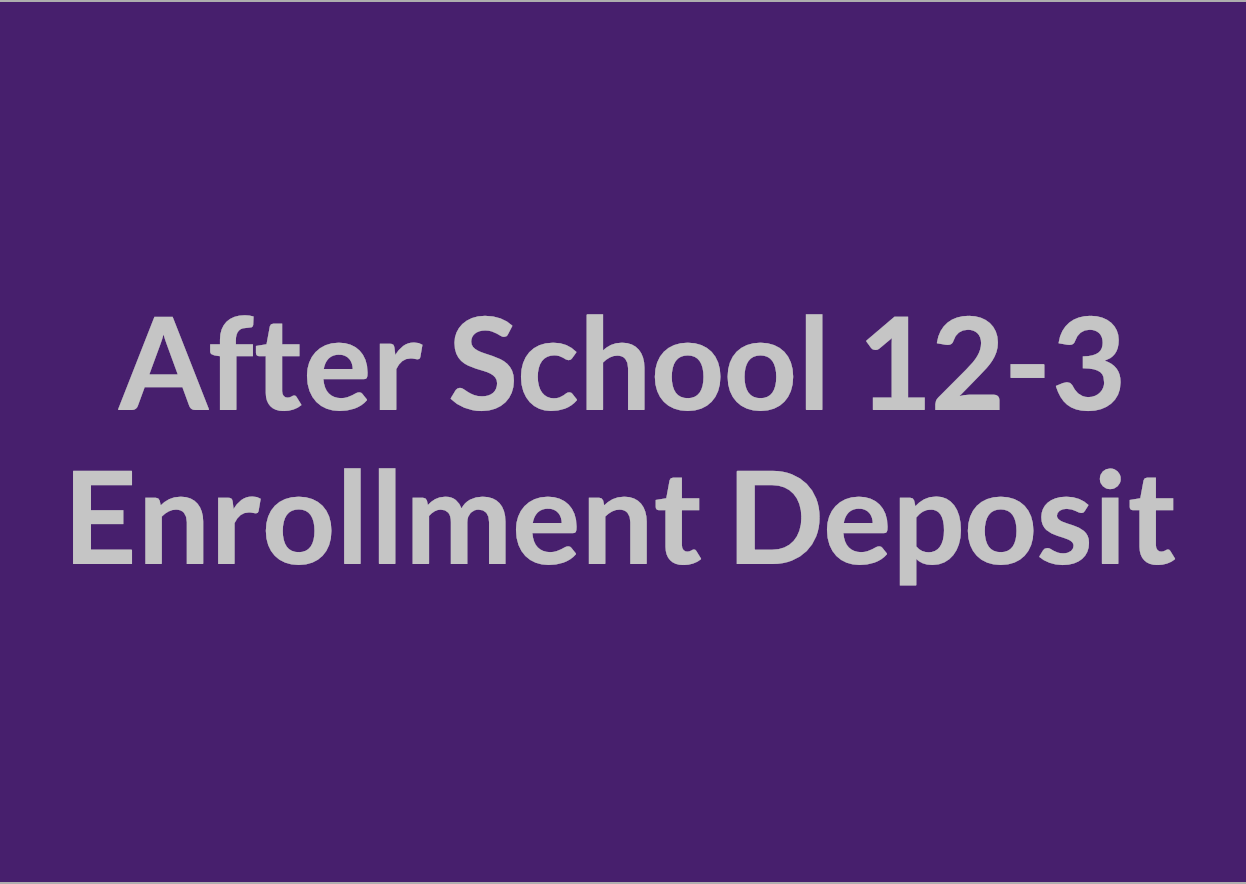 After School 12:00-3:00 p.m. Enrollment Deposit