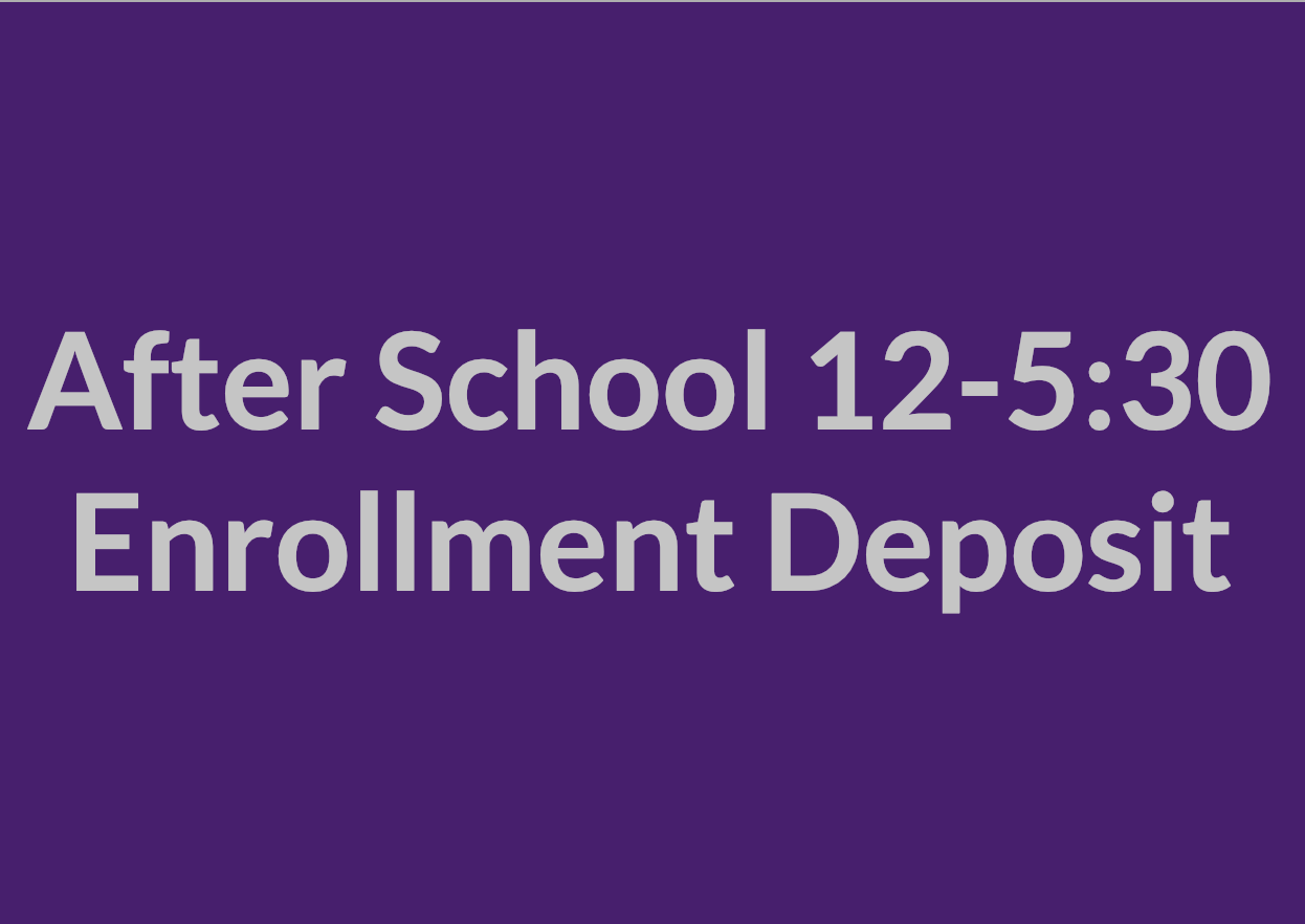 After School 12:00-5:30 p.m. Enrollment Deposit