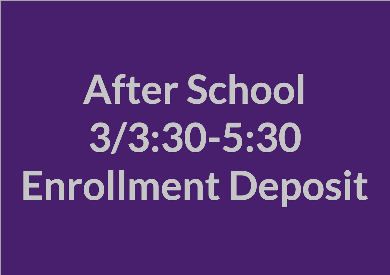 After School 3/3:30-5:30 p.m. Enrollment Deposit