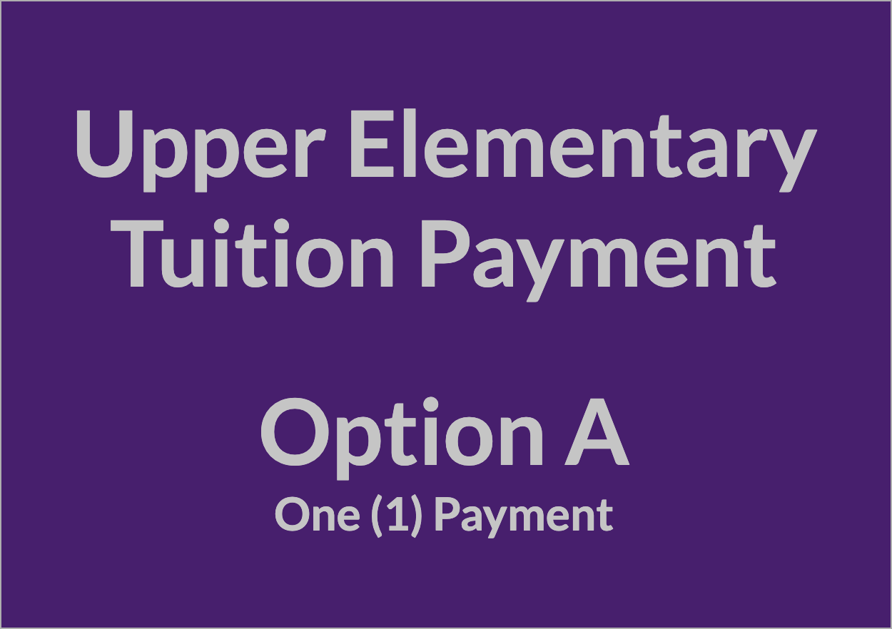 Upper Elementary Tuition Payment - OPT A