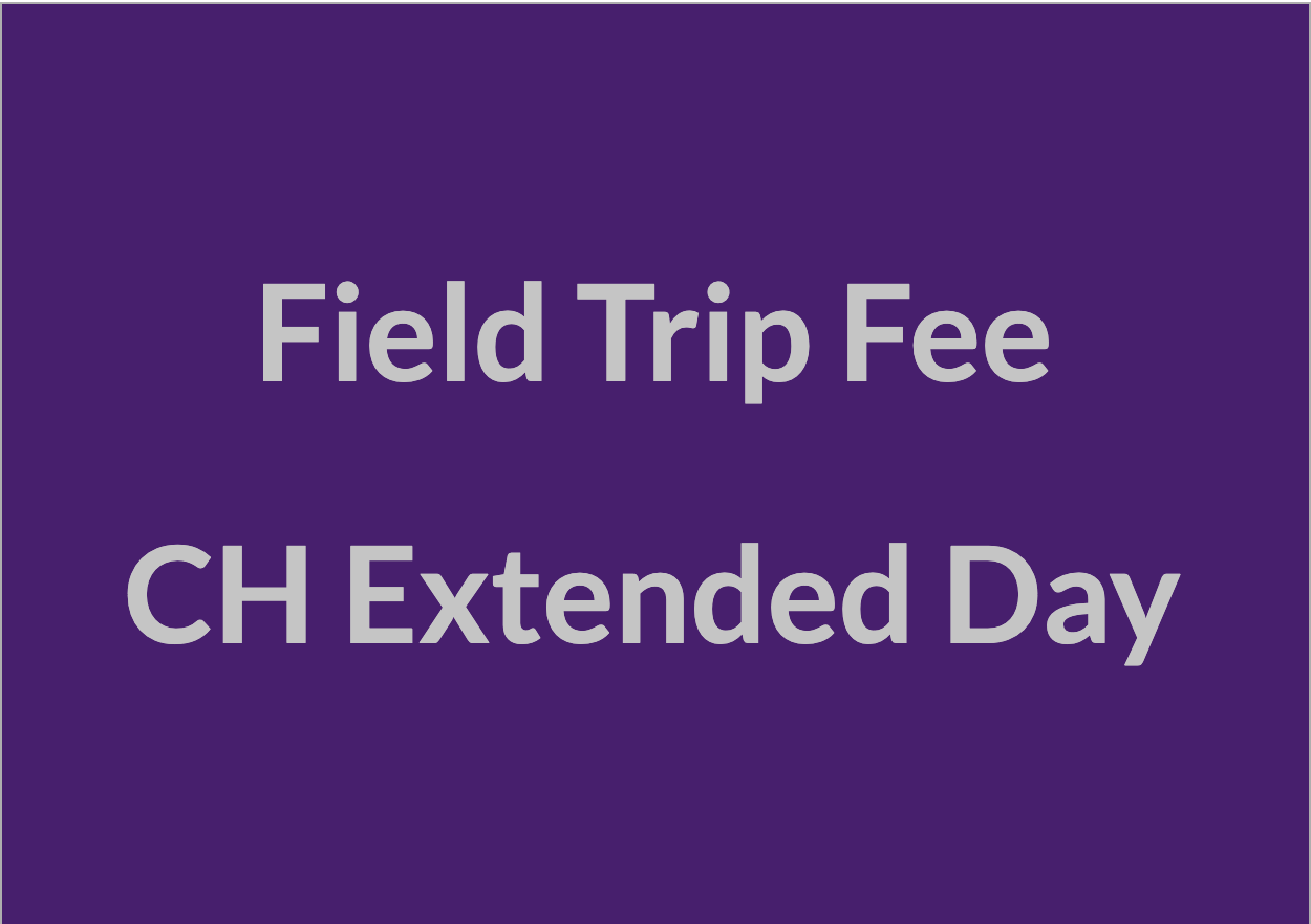 Field Trip Fee: CH Extended Day