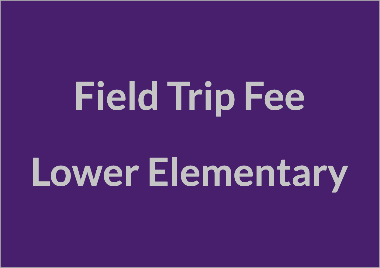 Field Trip Fee: Lower Elementary