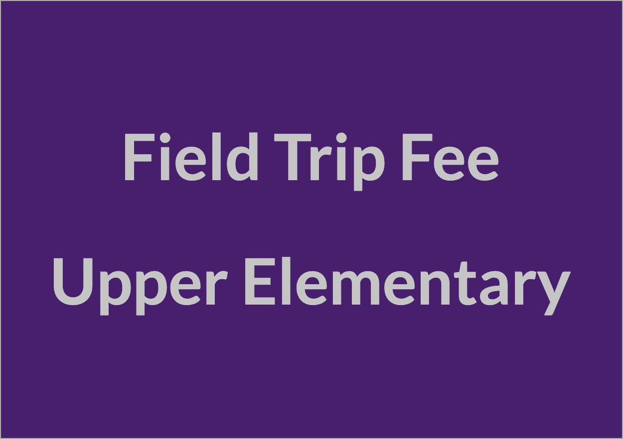 Field Trip Fee: Upper Elementary