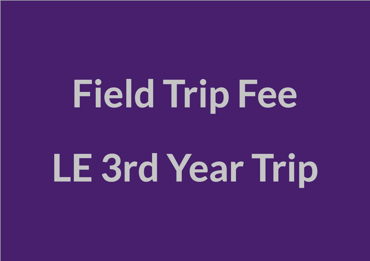 Field Trip Fee: LE 3rd Year Trip